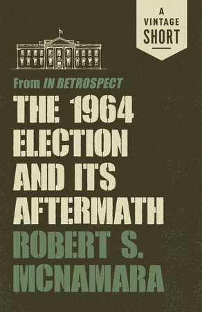 The 1964 Election and Its Aftermath by Robert Mcnamara