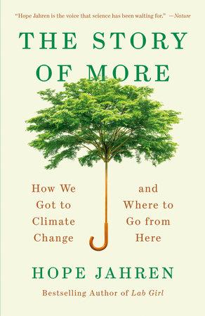 The Story of More by Hope Jahren: 9780525563389 | PenguinRandomHouse.com: Books