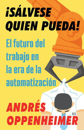 ¡Sálvese quien pueda! by Andres Oppenheimer