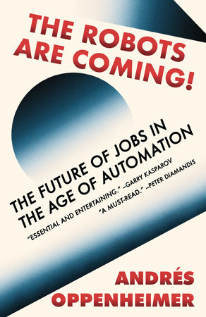 The Robots Are Coming! by Andres Oppenheimer