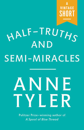 Half-Truths and Semi-Miracles by Anne Tyler