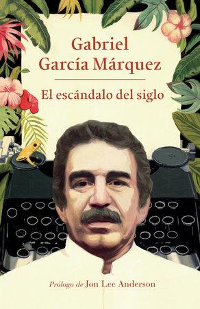 El escándalo del siglo by Gabriel García Márquez