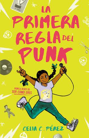 La primera regla del punk by Celia C. Pérez