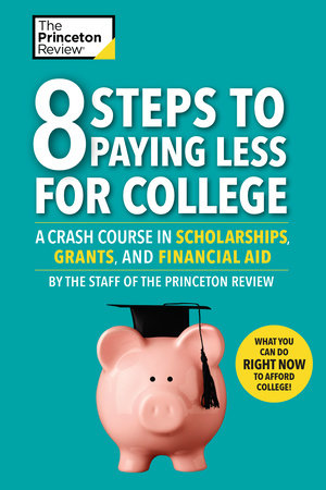 8 Steps to Paying Less for College by The Princeton Review