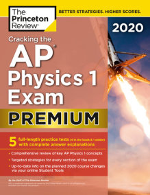 Cracking the AP Physics 1 Exam 2020, Premium Edition