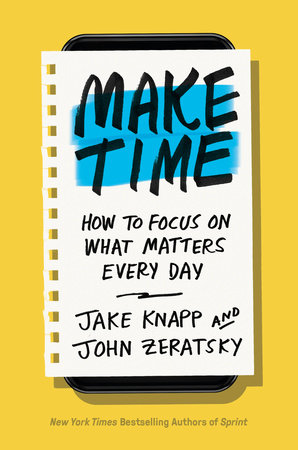 Make Time by Jake Knapp and John Zeratsky