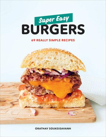 Super Easy Burgers by Orathay Souksisavanh