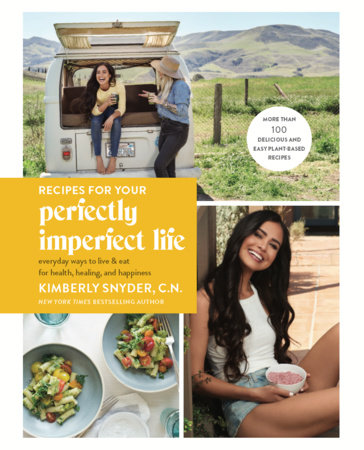Recipes for Your Perfectly Imperfect Life by Kimberly Snyder, C.N.
