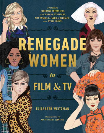Renegade Women in Film and TV by Elizabeth Weitzman