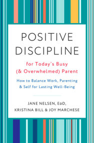 Positive Discipline for the Busy and Overwhelmed Modern Parent