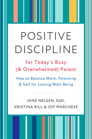 Positive Discipline for Today's Busy (and Overwhelmed) Parent by Jane Nelsen, Ed.D., Kristina Bill and Joy Marchese