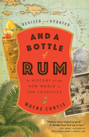 And a Bottle of Rum, Revised and Updated by Wayne Curtis