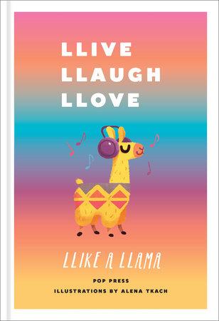 Llive, Llaugh, Llove Llike a Llama by Pop Press