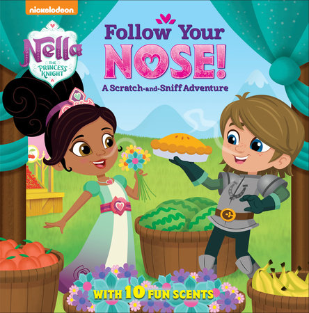 Follow Your Nose! A Scratch-and-Sniff Adventure (Nella the Princess Knight)