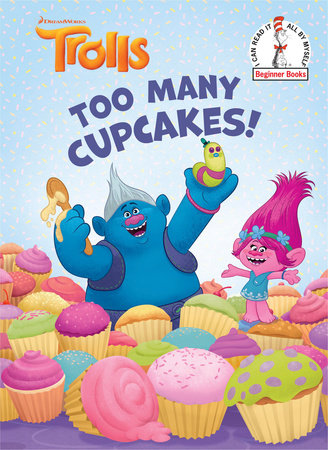 Too Many Cupcakes! (DreamWorks Trolls) by Dave Lewman; illustrated by Fabio Laguna and Grace Mills