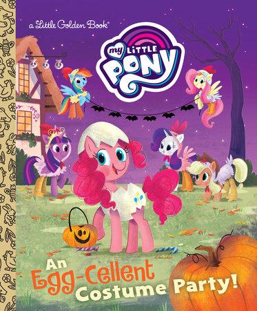 An Egg-Cellent Costume Party! (My Little Pony) by Bonnie Ventura