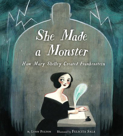 She Made a Monster: How Mary Shelley Created Frankenstein