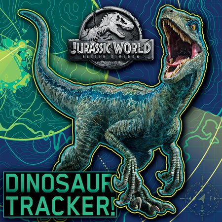 Dinosaur Tracker! (Jurassic World: Fallen Kingdom) by Rachel Chlebowski
