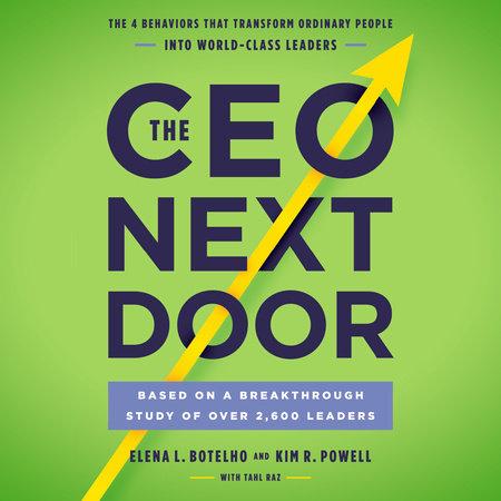 The CEO Next Door by Elena L. Botelho, Kim R. Powell and Tahl Raz