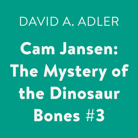 Cam Jansen and the Mystery of the Dinosaur Bones #3 by David A. Adler