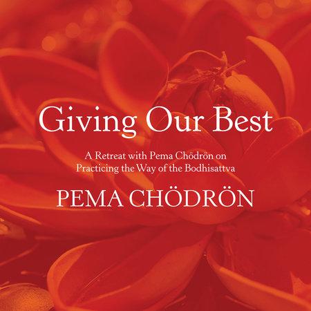 Giving Our Best by Pema Chödrön