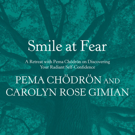Smile at Fear by Pema Chödrön and Carolyn Rose Gimian
