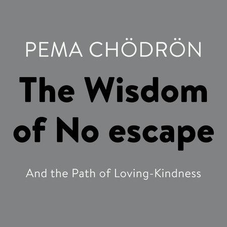 The Wisdom of No Escape by Pema Chödrön