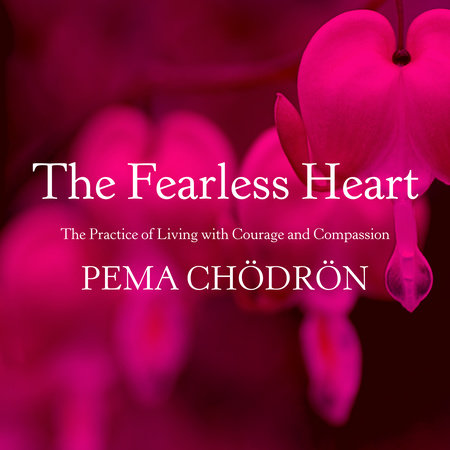 The Fearless Heart by Pema Chödrön