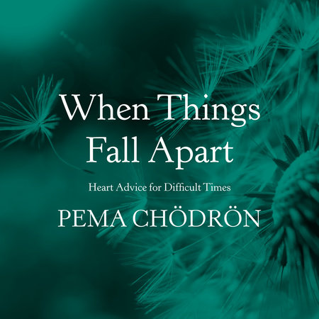 When Things Fall Apart Heart Advice for Difficult Times Shambhala Library