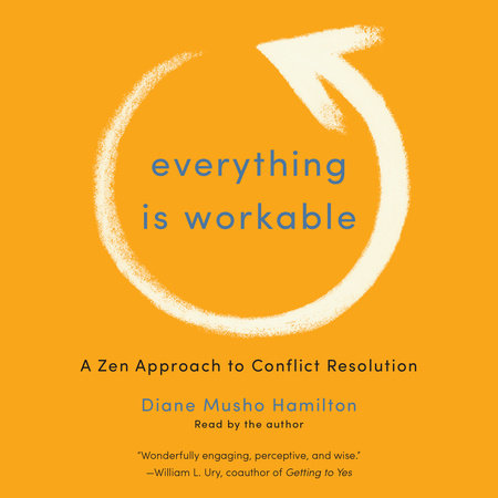 Everything Is Workable by Diane Musho Hamilton