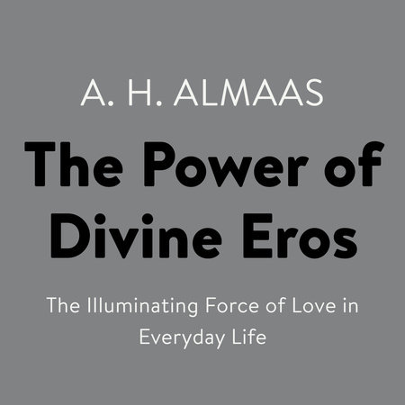 The Power of Divine Eros by A. H. Almaas and Karen Johnson