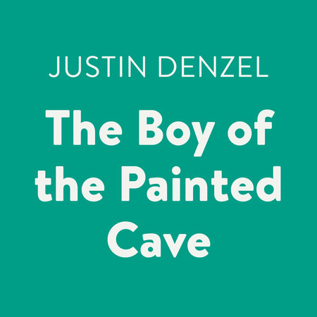 The boy of the painted cave by justin denzel penguinrandomhouse the boy of the painted cave by justin denzel fandeluxe Images