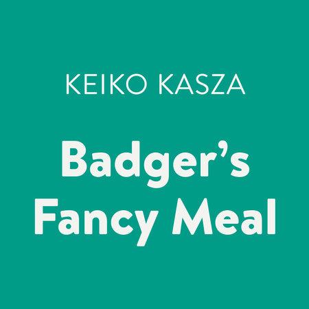 Badger's Fancy Meal by Keiko Kasza