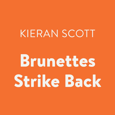 Brunettes Strike Back by Kieran Scott