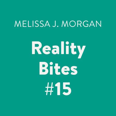 Reality Bites #15 by Melissa J. Morgan