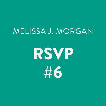 RSVP #6 by Melissa J. Morgan