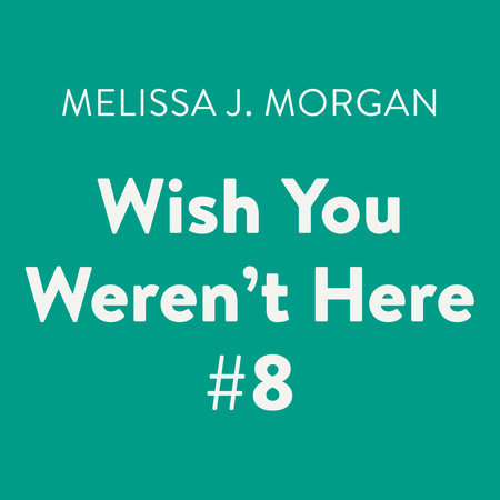 Wish You Weren't Here #8 by Melissa J. Morgan