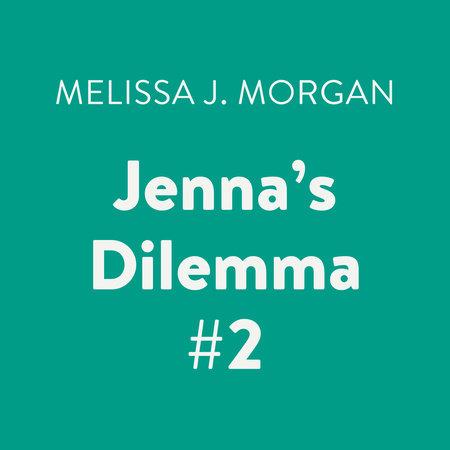 Jenna's Dilemma #2 by Melissa J. Morgan