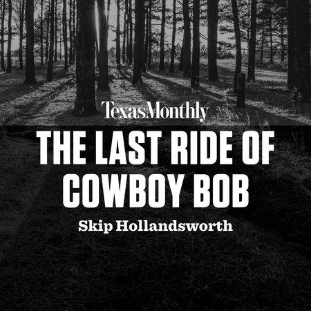 The Last Ride of Cowboy Bob by Skip Hollandsworth