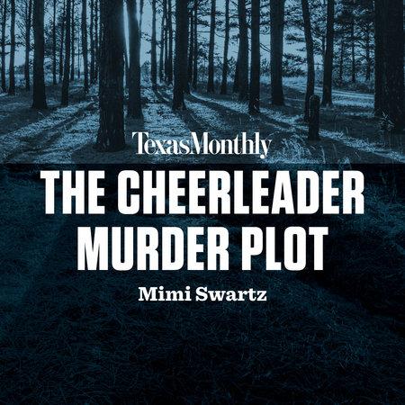 The Cheerleader Murder Plot by Mimi Swartz