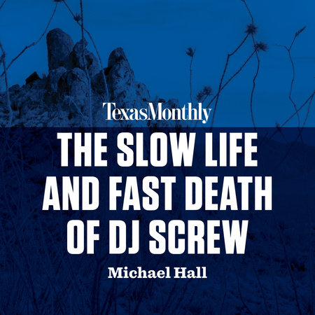 The Slow Life and Fast Death of DJ Screw by Michael Hall