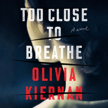 Too Close to Breathe by Olivia Kiernan