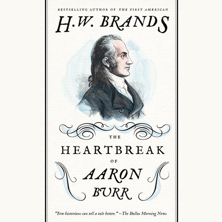 The Heartbreak of Aaron Burr by H. W. Brands