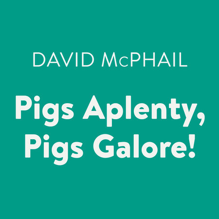 Pigs Aplenty, Pigs Galore! by David McPhail