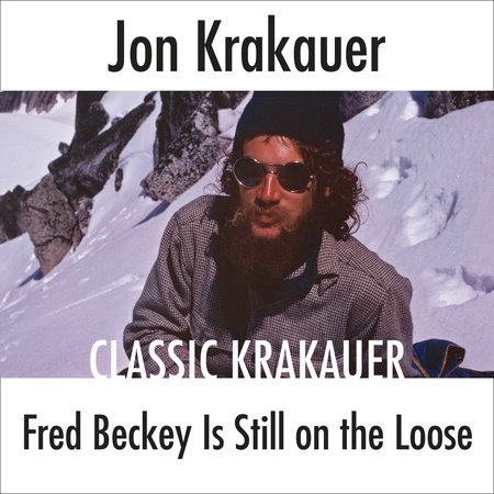Fred Beckey Is Still On the Loose by Jon Krakauer