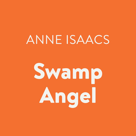 Swamp Angel by Anne Isaacs