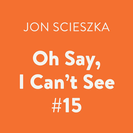 Oh Say, I Can't See #15 by Jon Scieszka