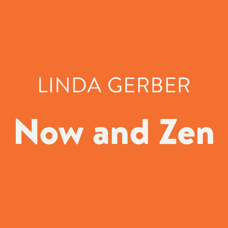 Now and Zen by Linda Gerber
