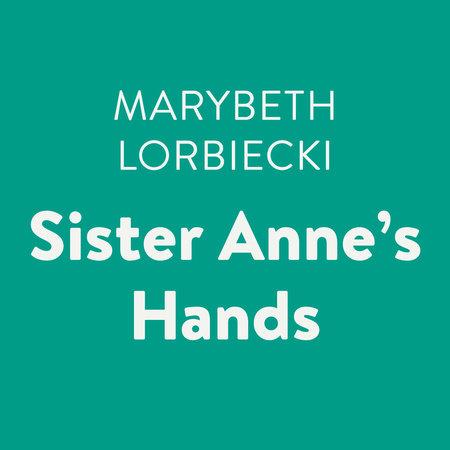 Sister Anne's Hands by Marybeth Lorbiecki