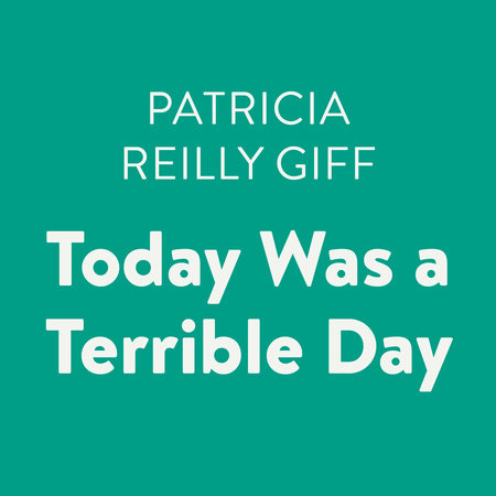Today Was a Terrible Day by Patricia Reilly Giff